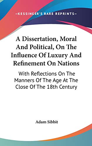 9780548524480: A Dissertation, Moral And Political, On The Influence Of Luxury And Refinement On Nations: With Reflections On The Manners Of The Age At The Close Of The 18th Century