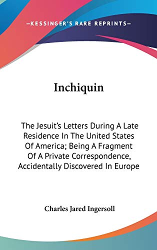 9780548525418: Inchiquin: The Jesuit's Letters During A Late Residence In The United States Of America; Being A Fragment Of A Private Correspondence, Accidentally Discovered In Europe
