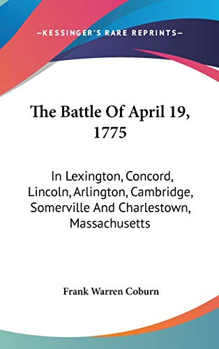 9780548528891: The Battle Of April 19, 1775: In Lexington, Concord, Lincoln, Arlington, Cambridge, Somerville And Charlestown, Massachusetts