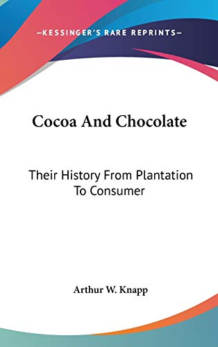 9780548530481: Cocoa And Chocolate: Their History From Plantation To Consumer