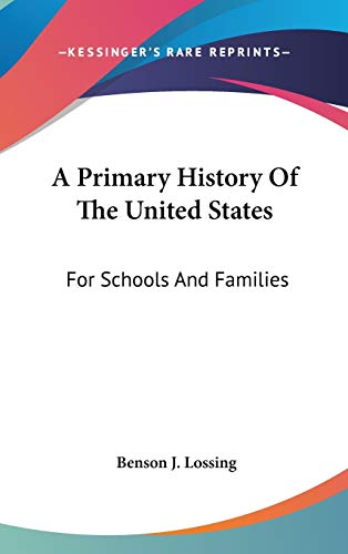 A Primary History Of The United States: For Schools And Families (9780548531266) by Lossing, Benson J.