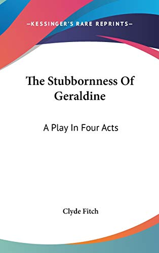 9780548531785: The Stubbornness Of Geraldine: A Play In Four Acts
