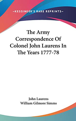 9780548534335: The Army Correspondence Of Colonel John Laurens In The Years 1777-78