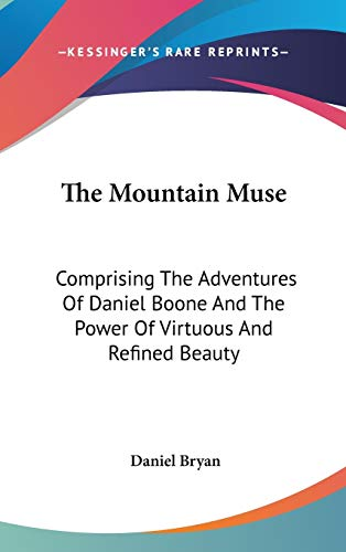 9780548534366: The Mountain Muse: Comprising The Adventures Of Daniel Boone And The Power Of Virtuous And Refined Beauty