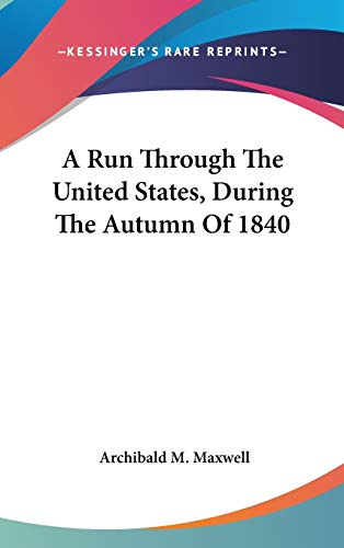 9780548537480: A Run Through The United States, During The Autumn Of 1840