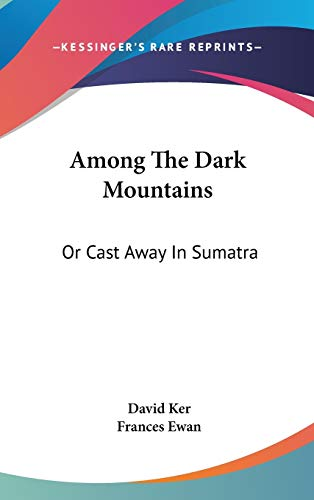 9780548541401: Among The Dark Mountains: Or Cast Away In Sumatra