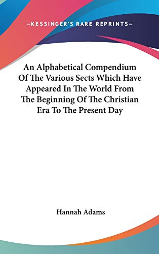 9780548543740: An Alphabetical Compendium Of The Various Sects Which Have Appeared In The World From The Beginning Of The Christian Era To The Present Day