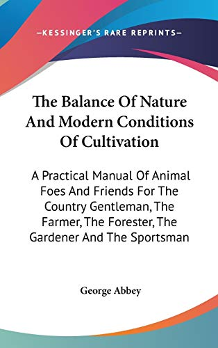 9780548545096: The Balance Of Nature And Modern Conditions Of Cultivation: A Practical Manual Of Animal Foes And Friends For The Country Gentleman, The Farmer, The Forester, The Gardener And The Sportsman