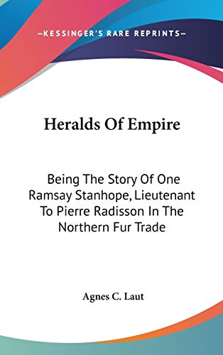 9780548551561: Heralds Of Empire: Being The Story Of One Ramsay Stanhope, Lieutenant To Pierre Radisson In The Northern Fur Trade