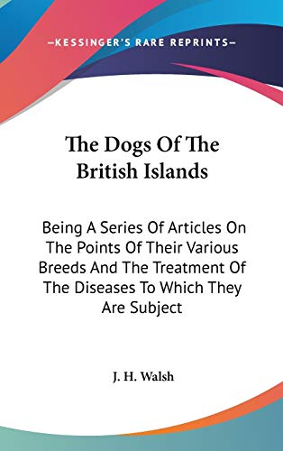 9780548551899: The Dogs Of The British Islands: Being A Series Of Articles On The Points Of Their Various Breeds And The Treatment Of The Diseases To Which They Are Subject