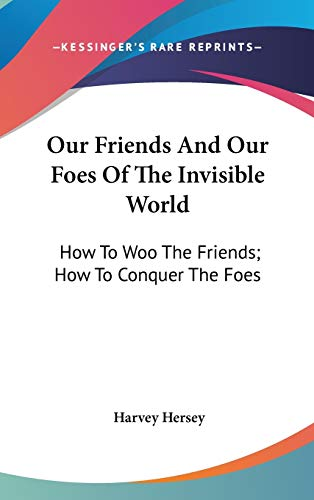 9780548553251: Our Friends And Our Foes Of The Invisible World: How To Woo The Friends; How To Conquer The Foes