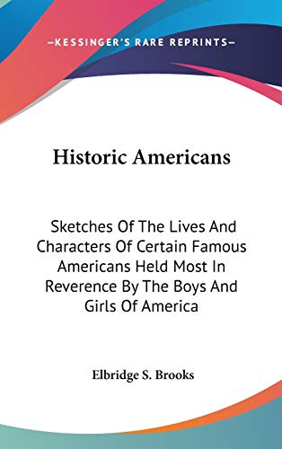 9780548553732: Historic Americans: Sketches Of The Lives And Characters Of Certain Famous Americans Held Most In Reverence By The Boys And Girls Of America