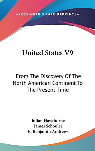 9780548554678: United States V9: From the Discovery of the North American Continent to the Present Time