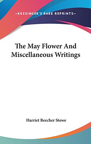 9780548558201: The May Flower And Miscellaneous Writings