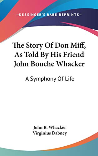 9780548559550: The Story Of Don Miff, As Told By His Friend John Bouche Whacker: A Symphony Of Life