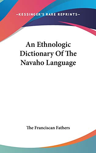 9780548560525: An Ethnologic Dictionary Of The Navaho Language