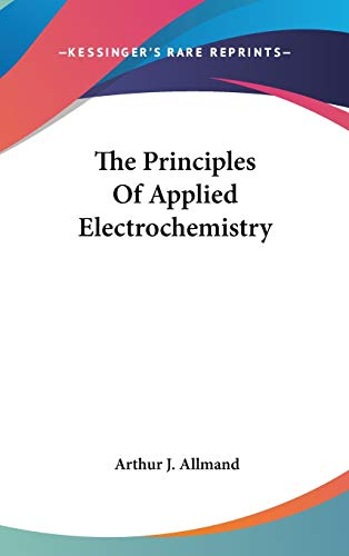 9780548561003: The Principles Of Applied Electrochemistry