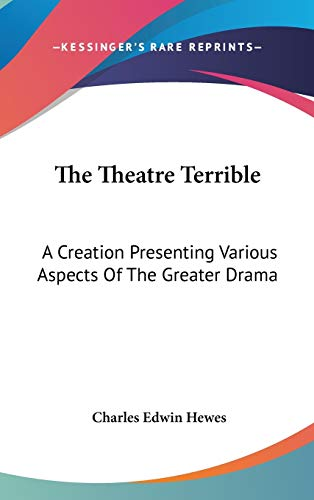 9780548561072: The Theatre Terrible: A Creation Presenting Various Aspects Of The Greater Drama