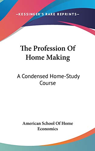 9780548562840: The Profession Of Home Making: A Condensed Home-Study Course