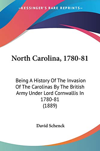9780548563601: North Carolina, 1780-81: Being A History Of The Invasion Of The Carolinas By The British Army Under Lord Cornwallis In 1780-81 (1889)