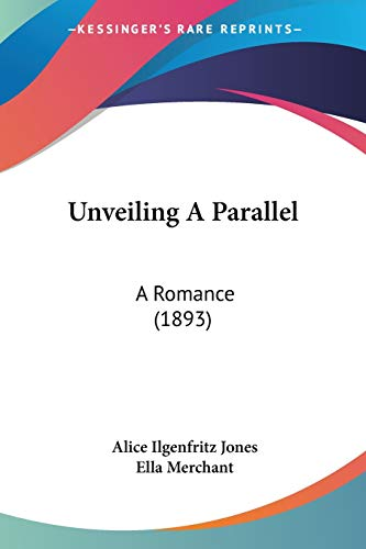 9780548567609: Unveiling A Parallel: A Romance (1893)