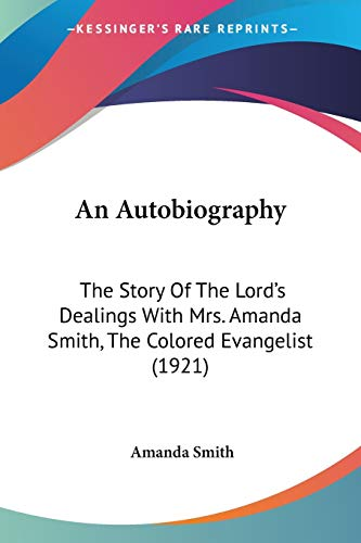 9780548568040: An Autobiography: The Story Of The Lord's Dealings With Mrs. Amanda Smith, The Colored Evangelist (1921)