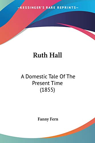 9780548570531: Ruth Hall: A Domestic Tale Of The Present Time (1855)
