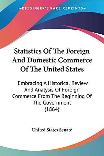 9780548573662: Statistics of the Foreign and Domestic Commerce of the United States: Embracing a Historical Review and Analysis of Foreign Commerce from the Beginnin