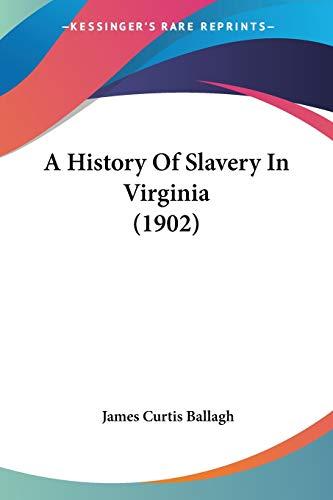 9780548573914: A History Of Slavery In Virginia (1902)