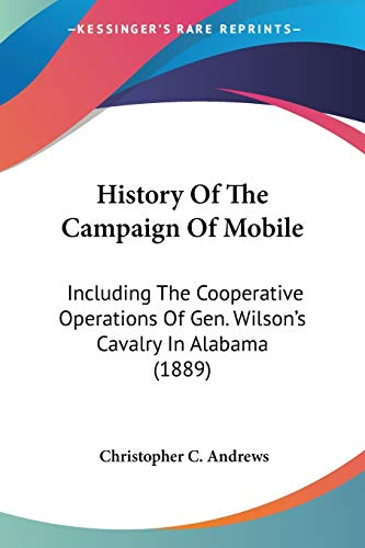 9780548576458: History Of The Campaign Of Mobile: Including The Cooperative Operations Of Gen. Wilson's Cavalry In Alabama (1889)