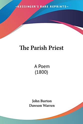The Parish Priest: A Poem (1800) (9780548579725) by John Burton; Dawson Warren
