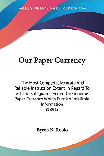 9780548586075: Our Paper Currency: The Most Complete, Accurate And Reliable Instruction Extant In Regard To All The Safeguards Found On Genuine Paper Currency Which Furnish Infallible Information (1891)