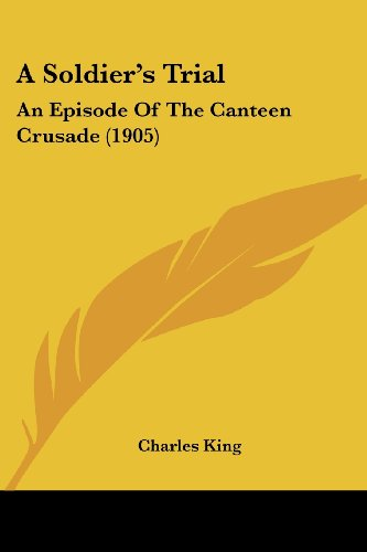 9780548589977: A Soldier's Trial: An Episode of the Canteen Crusade (1905)