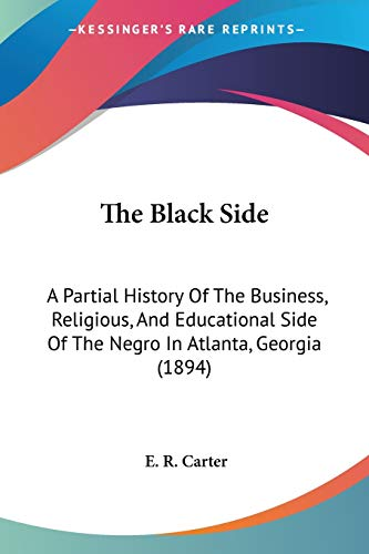9780548590324: The Black Side: A Partial History Of The Business, Religious, And Educational Side Of The Negro In Atlanta, Georgia (1894)
