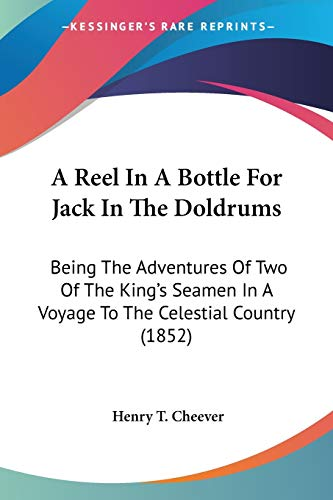 9780548595336: A Reel In A Bottle For Jack In The Doldrums: Being The Adventures Of Two Of The King's Seamen In A Voyage To The Celestial Country (1852)