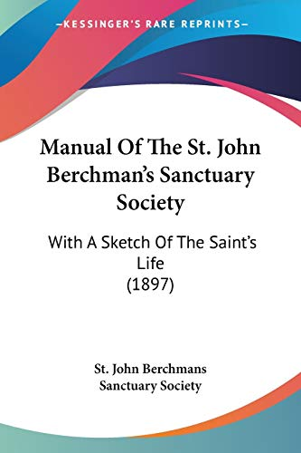 9780548598351: Manual Of The St. John Berchman's Sanctuary Society: With A Sketch Of The Saint's Life (1897)