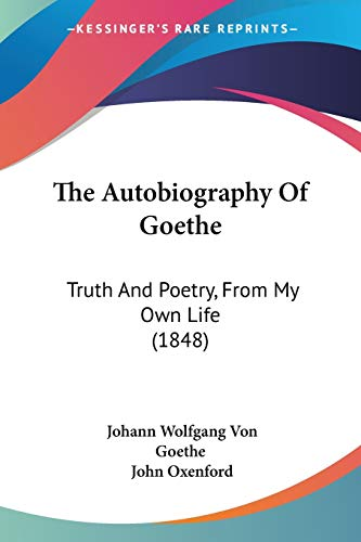 9780548604281: The Autobiography Of Goethe: Truth And Poetry, From My Own Life (1848)