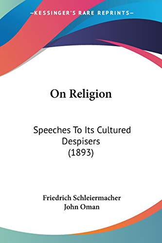 9780548604762: On Religion: Speeches To Its Cultured Despisers (1893)