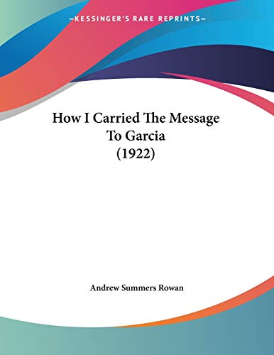 9780548614334: How I Carried The Message To Garcia (1922)