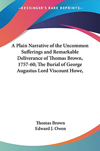 9780548615652: A Plain Narrative of the Uncommon Sufferings and Remarkable Deliverance of Thomas Brown, 1757-60; The Burial of George Augustus Lord Viscount Howe,