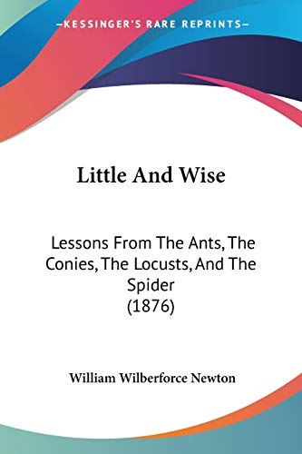 9780548619452: Little And Wise: Lessons From The Ants, The Conies, The Locusts, And The Spider (1876)