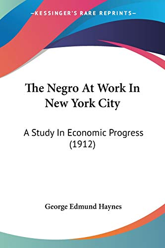 9780548623831: The Negro At Work In New York City: A Study In Economic Progress (1912)