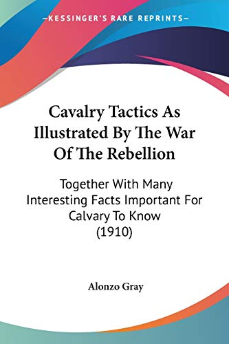 9780548627037: Cavalry Tactics As Illustrated By The War Of The Rebellion: Together With Many Interesting Facts Important For Calvary To Know (1910)