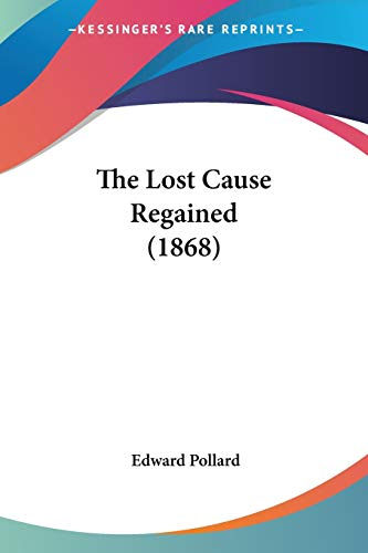 9780548627457: The Lost Cause Regained (1868)