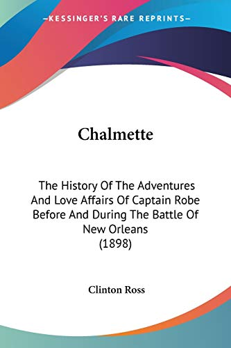 9780548631430: Chalmette: The History Of The Adventures And Love Affairs Of Captain Robe Before And During The Battle Of New Orleans (1898)
