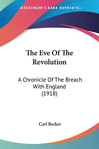 9780548632154: The Eve Of The Revolution: A Chronicle Of The Breach With England (1918)