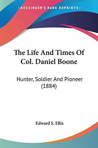 The Life And Times Of Col. Daniel Boone: Hunter, Soldier And Pioneer (1884) (054863260X) by Edward S. Ellis