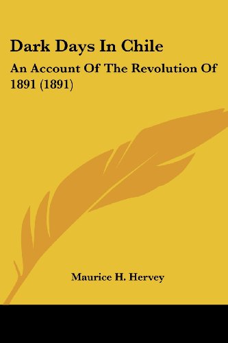 9780548636879: Dark Days In Chile: An Account Of The Revolution Of 1891 (1891)
