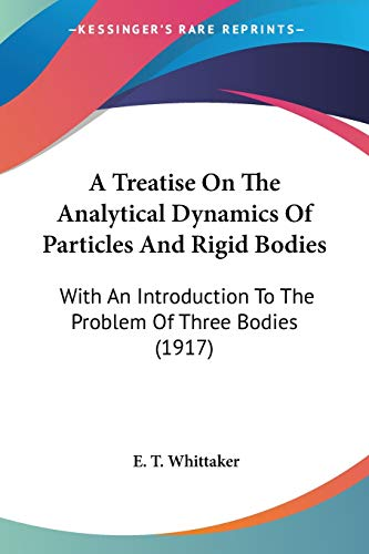 9780548641309: A Treatise On The Analytical Dynamics Of Particles And Rigid Bodies: With An Introduction To The Problem Of Three Bodies (1917)