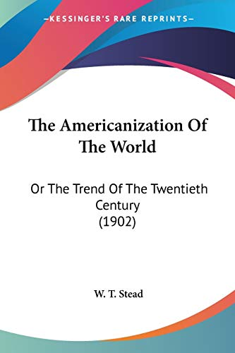 9780548642405: The Americanization Of The World: Or The Trend Of The Twentieth Century (1902)